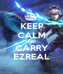 KEEP CALM AND CARRY EZREAL - Personalised Poster A1 size