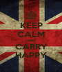KEEP CALM AND CARRY HAPPY - Personalised Poster A1 size