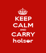 KEEP CALM AND CARRY holser - Personalised Poster A1 size