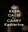 KEEP CALM AND CARRY Katherine - Personalised Poster A1 size