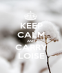 KEEP CALM AND CARRY LOISE - Personalised Poster A1 size