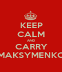 KEEP CALM AND CARRY MAKSYMENKO - Personalised Poster A1 size