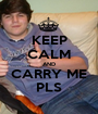 KEEP CALM AND CARRY ME PLS - Personalised Poster A1 size