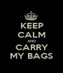 KEEP CALM AND CARRY MY BAGS - Personalised Poster A1 size