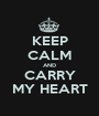 KEEP CALM AND CARRY MY HEART - Personalised Poster A1 size