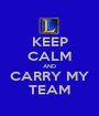 KEEP CALM AND CARRY MY TEAM - Personalised Poster A1 size