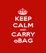 KEEP CALM AND CARRY oBAG - Personalised Poster A1 size