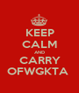 KEEP CALM AND CARRY OFWGKTA  - Personalised Poster A1 size