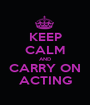 KEEP CALM AND CARRY ON ACTING - Personalised Poster A1 size