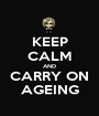 KEEP CALM AND CARRY ON AGEING - Personalised Poster A1 size
