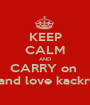KEEP CALM AND CARRY on   and love kackra - Personalised Poster A1 size