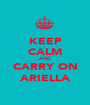 KEEP CALM AND CARRY ON ARIELLA - Personalised Poster A1 size