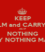 KEEP CALM and CARRY ON AS IF NOTHING REALLY NOTHING MATTERS - Personalised Poster A1 size