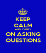 KEEP CALM AND CARRY ON ASKING QUESTIONS - Personalised Poster A1 size