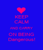KEEP CALM AND CARRY ON BEING Dangerous! - Personalised Poster A1 size