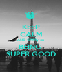 KEEP CALM AND CARRy on  BEING  SUPER GOOD - Personalised Poster A1 size