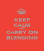 KEEP CALM AND CARRY ON BLENDING - Personalised Poster A1 size
