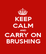 KEEP CALM AND CARRY ON BRUSHING - Personalised Poster A1 size