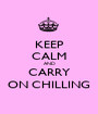 KEEP CALM AND CARRY ON CHILLING - Personalised Poster A1 size