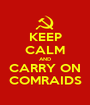 KEEP CALM AND CARRY ON COMRAIDS - Personalised Poster A1 size
