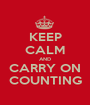 KEEP CALM AND CARRY ON COUNTING - Personalised Poster A1 size