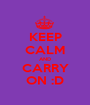 KEEP CALM AND CARRY ON :D - Personalised Poster A1 size