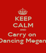 KEEP CALM AND Carry on  Dancing Megan  - Personalised Poster A1 size