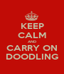 KEEP CALM AND CARRY ON DOODLING - Personalised Poster A1 size