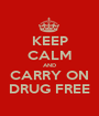 KEEP CALM AND CARRY ON DRUG FREE - Personalised Poster A1 size