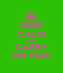 KEEP CALM AND CARRY ON Faith - Personalised Poster A1 size