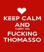 KEEP CALM AND CARRY ON FUCKING THOMASSO - Personalised Poster A1 size