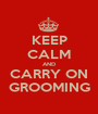 KEEP CALM AND CARRY ON GROOMING - Personalised Poster A1 size