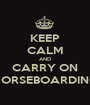 KEEP CALM AND CARRY ON HORSEBOARDING - Personalised Poster A1 size