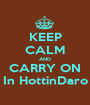 KEEP CALM AND CARRY ON In HottinDaro - Personalised Poster A1 size