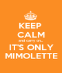 KEEP  CALM and carry on... IT'S ONLY MIMOLETTE - Personalised Poster A1 size