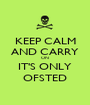 KEEP CALM AND CARRY ON IT'S ONLY OFSTED - Personalised Poster A1 size