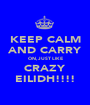 KEEP CALM AND CARRY ON, JUST LIKE CRAZY EILIDH!!!! - Personalised Poster A1 size