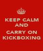 KEEP CALM AND  CARRY ON KICKBOXING - Personalised Poster A1 size