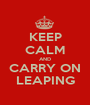 KEEP CALM AND CARRY ON LEAPING - Personalised Poster A1 size