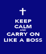 KEEP CALM AND CARRY ON LIKE A BOSS - Personalised Poster A1 size