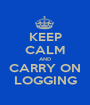 KEEP CALM AND CARRY ON LOGGING - Personalised Poster A1 size