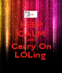 KEEP CALM AND Carry On LOLing  - Personalised Poster A1 size