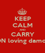 KEEP CALM AND CARRY ON loving damon - Personalised Poster A1 size
