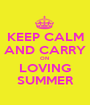 KEEP CALM AND CARRY ON  LOVING SUMMER - Personalised Poster A1 size