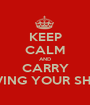 KEEP CALM AND CARRY ON LOVING YOUR SHABAKA - Personalised Poster A1 size