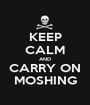 KEEP CALM AND CARRY ON MOSHING - Personalised Poster A1 size