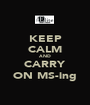 KEEP CALM AND CARRY ON MS-ing - Personalised Poster A1 size