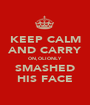 KEEP CALM AND CARRY ON, OLI ONLY SMASHED HIS FACE - Personalised Poster A1 size