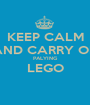 KEEP CALM AND CARRY ON PALYING LEGO  - Personalised Poster A1 size