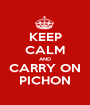 KEEP CALM AND CARRY ON PICHON - Personalised Poster A1 size